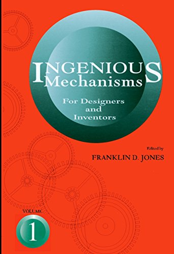 Ingenious Mechanisms for Designers and Inventors: v. 1 by F.D. Jones