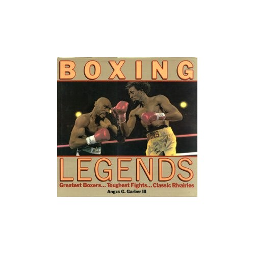Boxing Legends: Greatest Boxers, Toughest Fights, Classic Rivalries by Unknown Author