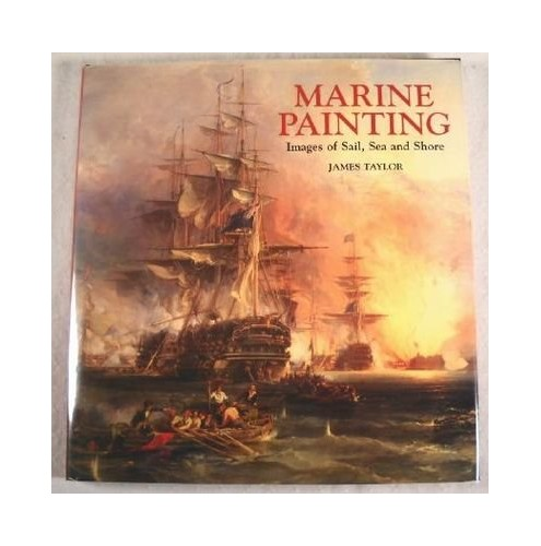 Marine Painting: Images of Sail, Sea and Shore By James Taylor