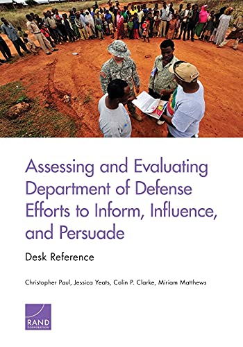 Assessing and Evaluating Department of Defense Efforts to Inform, Influence, and Persuade By Christopher Paul