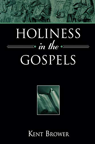 Holiness in the Gospels By Kent Brower