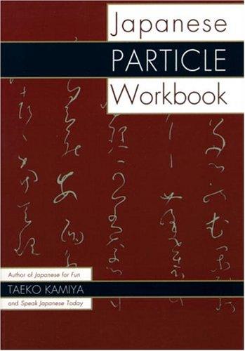 The Japanese Particle Workbook By Taeko Kamiya