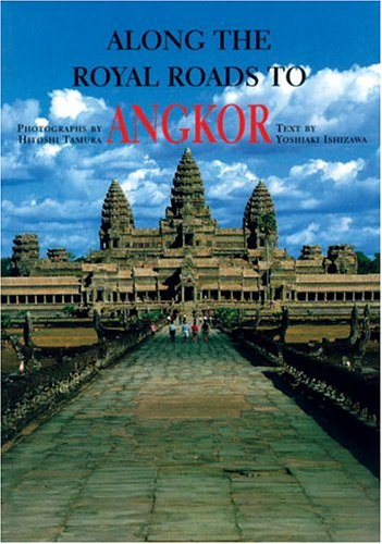 Along the Royal Roads to Angkor By Yoshiaki Ishizawa