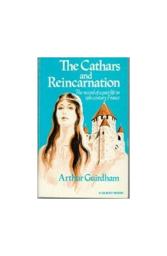 The Cathars and Reincarnation By Arthur Guirdham