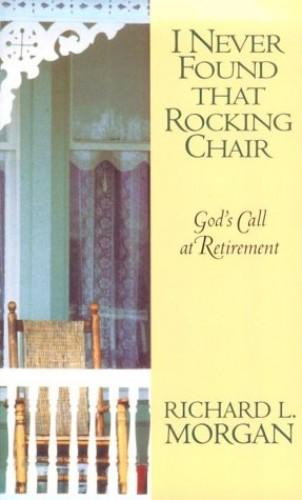 I Never Found That Rocking Chair By Richard Lyon Morgan
