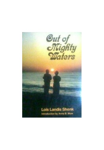 Out of Mighty Waters: A Young Mother's Successful Search Through Heaven and Hell for Drug-Free Healing from Her Mental Illness By Lois Landis Shenk