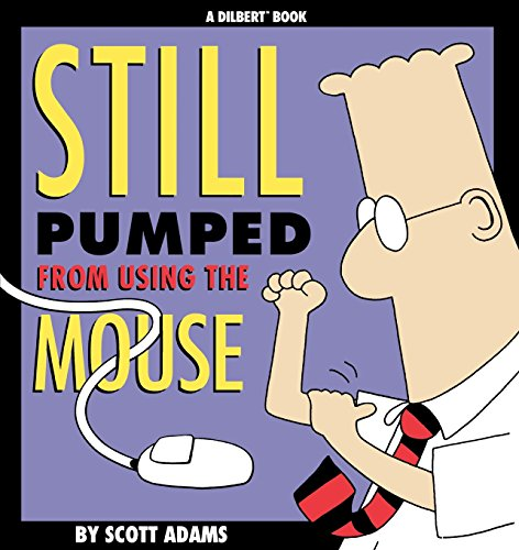 Still Pumped from Using The Mouse (Dilbert Books (Paperback Andrews McMeel)) by Scott Adams