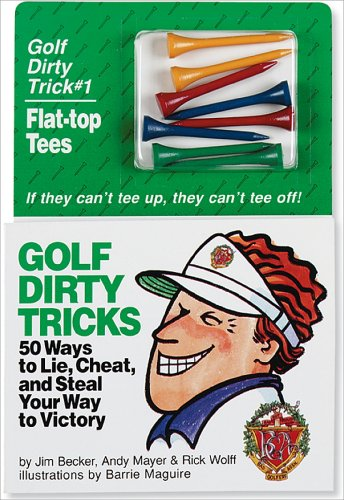 Golf Dirty Tricks: 50 Ways to Lie, Cheat and Steal Your Way to Victory By Jim Becker
