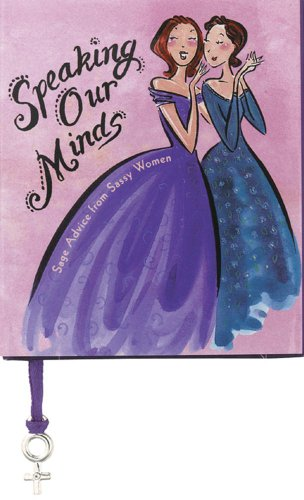 Speaking Our Minds: Sage Advice from Sassy Women (Little Books) By Ariel Books