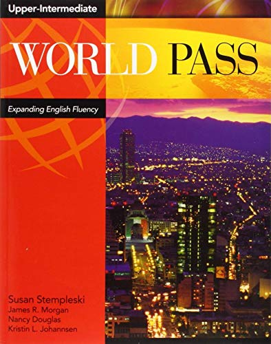 World Pass Upper Intermediate: Expanding English Fluency: Upper Intermediate Bk. 4 By Susan Stempleski (Queens University)