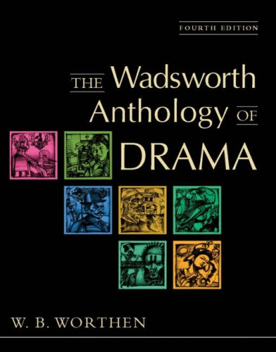 The Wadsworth Anthology of Drama By W. B. Worthen