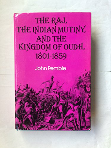The Raj, the Indian Mutiny, and the Kingdom of Oudh, 1801-1859 By John Pemble