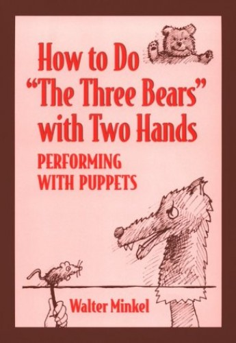 """How to Do """"""""The Three Bears"""""""" with Two Hands By Walter Minkel"""