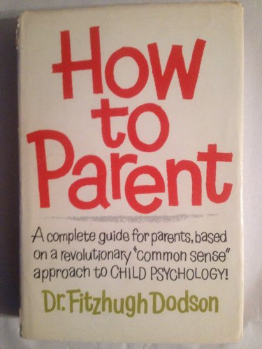 How to Parent. By Fitzhugh Dodson