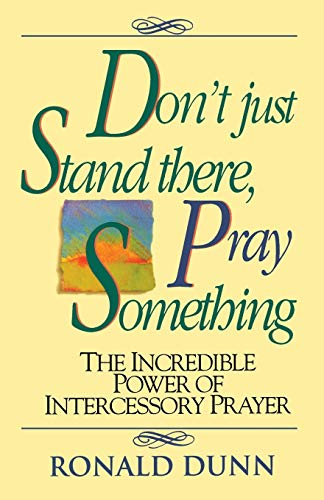 Don't Just Stand There Pray Something By Ronald Dunn
