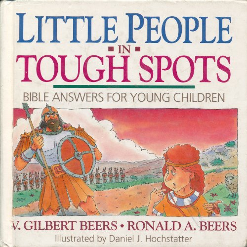 Little People in Tough Spots: Bible Answers for Young Children By V. Gilbert Beers