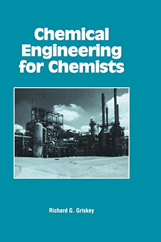 Chemical Engineering for Chemists By Richard G. Griskey