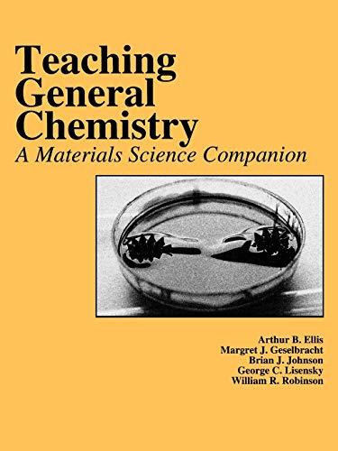Teaching General Chemistry: A Materials Science Companion by Arthur B. Ellis
