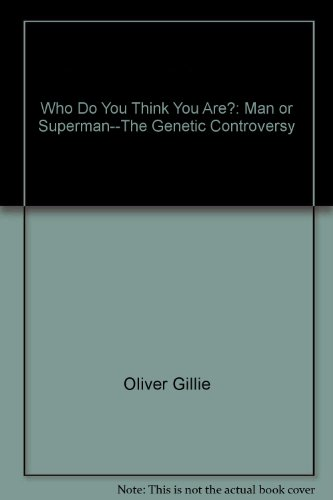 Who Do You Think You Are?: Man or Superman--The Genetic Controversy By Oliver Gillie