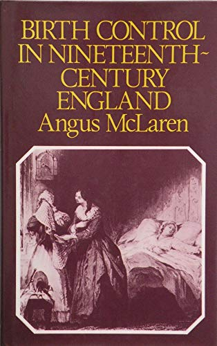 Birth Control in Nineteenth-century England: A Social and Intellectual History by Angus McLaren