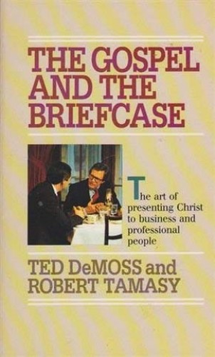 The Gospel and the Briefcase By Ted DeMoss and Robert Tamasy