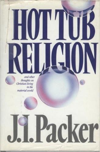 Hot Tub Religion By Prof J I Packer, PH.D