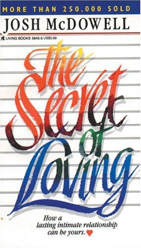 The Secret of Loving By Josh McDowell