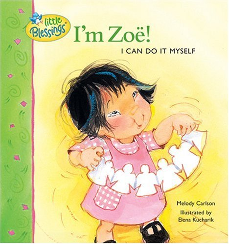 I'm Zoe!: I Can Do It Myself! (Little Blessings (Tyndale)) By Melody Carlson