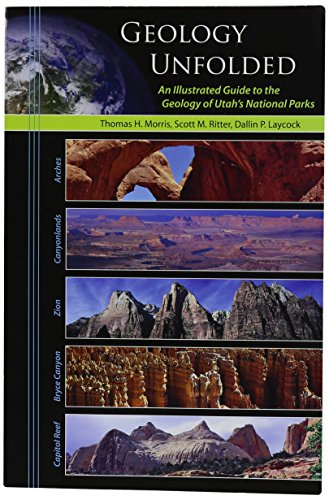 Geology Unfolded An Illustrated Guide to the Geology of Utah's National Parks
