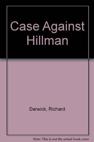 Case Against Hillman By Richard Darwick