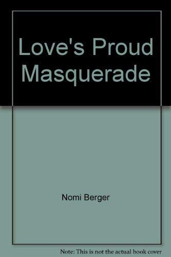 Love's Proud Masquerade By Nomi Berger