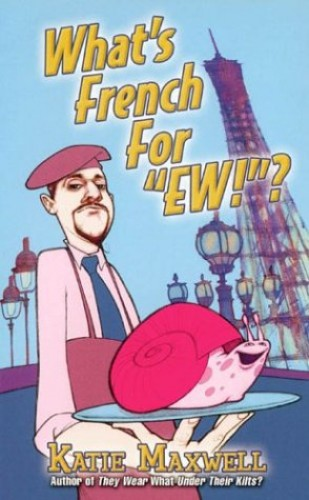 "What's French for ""EW!""? By Katie Maxwell"