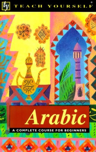 Teach Yourself Arabic: A Complete Course for Beginners (Teach Yourself Books) By J. R. Smart