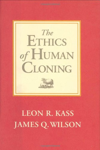 The Ethics of Human Cloning By Leon R. Kass