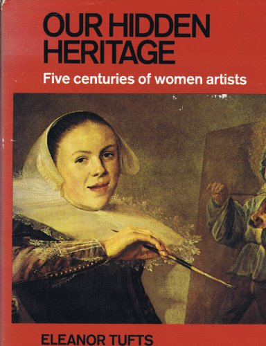Our Hidden Heritage: Five Centuries of Women Artists By Eleanor Tufts