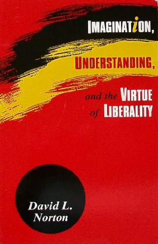 Imagination, Understanding, and the Virtue of Liberality By David L. Norton