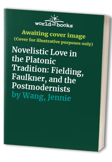 Novelistic Love in the Platonic Tradition By Jennie Wang