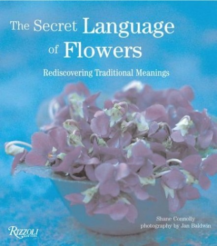 The Secret Language of Flowers By Shane Connolly