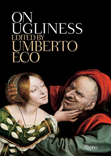 On Ugliness By Professor of Semiotics Umberto Eco (University of Bologna)