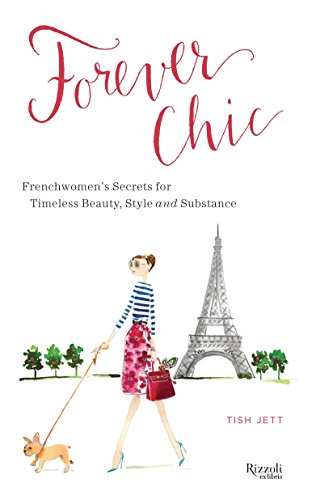 Forever Chic: French Women's Secrets for Aging with Style and Grace By Tish Jett