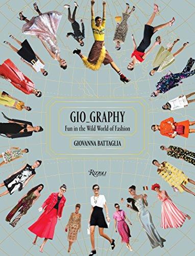 Gio-Graphy: Serious Fun in the Wild World of Fashion By Giovanna Battaglia
