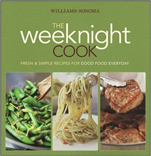 Williams-Sonoma the Weeknight Cook By Williams-Sonoma