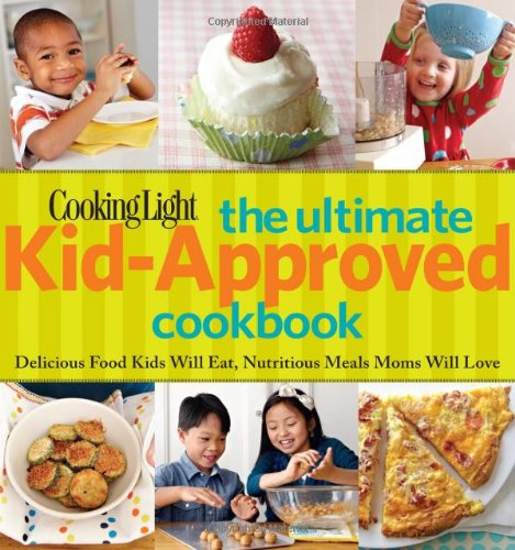 Cooking Light Yum! The Ultimate Kid-approved Cookbook By Cooking Light Magazine