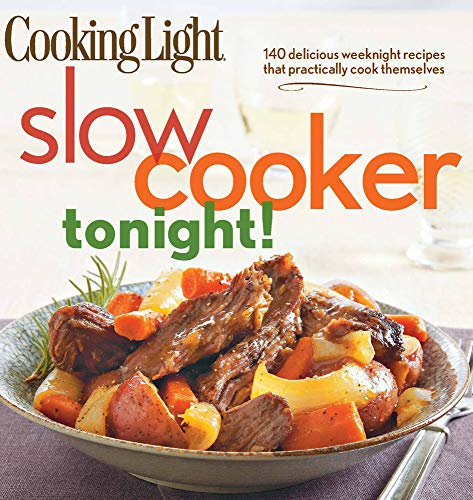 Slow-Cooker Tonight!: 140 delicious weeknight recipes that practically cook themselves By of,Cooking,Light Editors