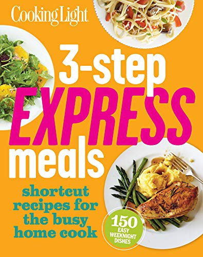 3-Step Express Meals: Easy weeknight recipes for today's home cook By of,Cooking,Light Editors