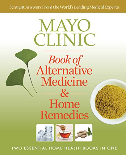 Mayo Clinic Book of Alternative Medicine & Home Remedies: Two Essential Home Health Books in One By Mayo Clinic