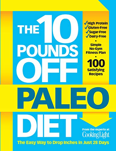 10 Pounds Off Paleo Diet, The: The Easy Way to Drop Inches in Just 28 Days By of,Cooking,Light Editors