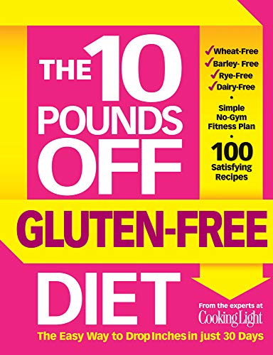 10 Pounds Off Gluten-Free Diet, The: The Easy Way to Drop Inches in Just 28 Days By of,Cooking,Light Editors