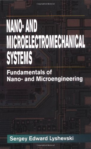 Nano- and Micro-Electromechanical Systems By Sergey Edward Lyshevski (Rochester Institute of Technology, New York, USA)