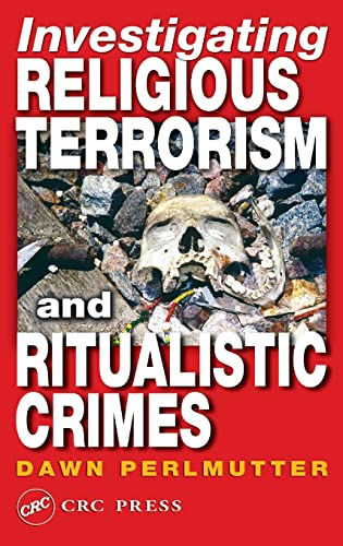 Investigating Religious Terrorism and Ritualistic Crimes By Dawn Perlmutter